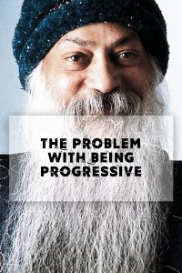 Osho and the Problem with Being Progressive