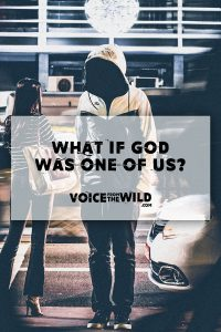 What if God was one of us?