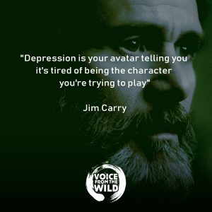 """Depression is your avatar telling you it's tired of being the character you're trying to play"" ~ Jim Carrey"